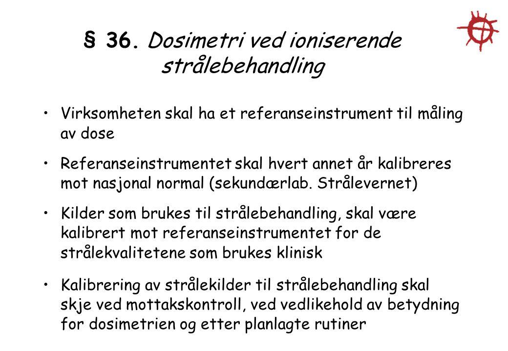 § 36. Dosimetri ved ioniserende strålebehandling