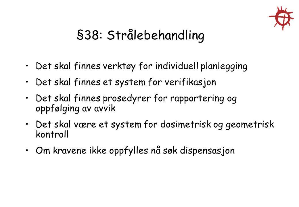 §38: Strålebehandling Det skal finnes verktøy for individuell planlegging. Det skal finnes et system for verifikasjon.
