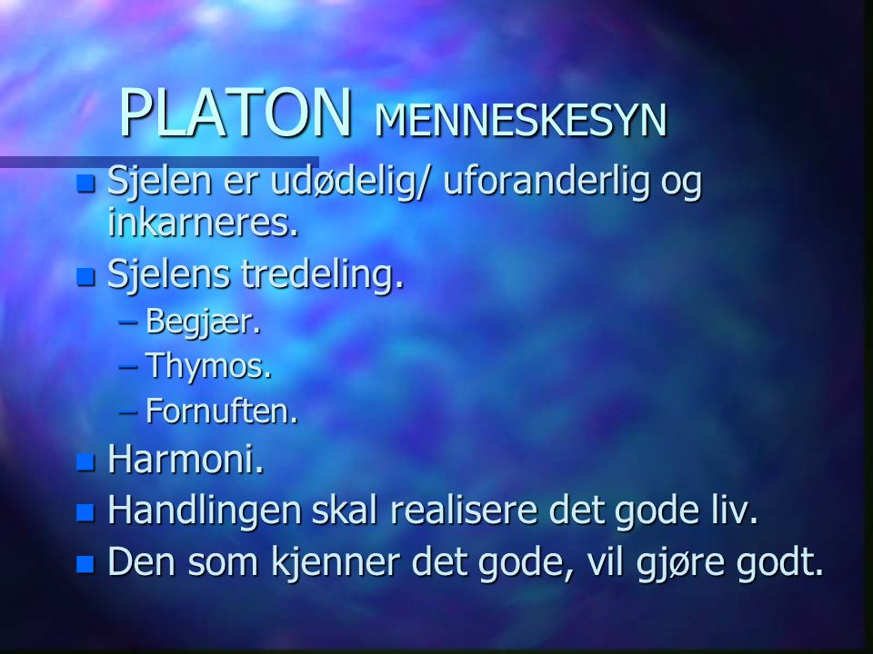 PLATON MENNESKESYN Sjelen er udødelig/ uforanderlig og inkarneres.