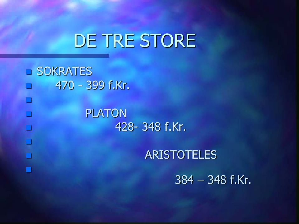 DE TRE STORE SOKRATES 470 - 399 f.Kr. PLATON 428- 348 f.Kr.