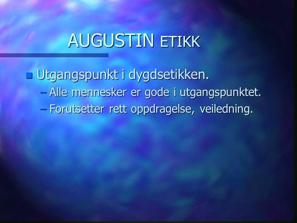 AUGUSTIN ETIKK Utgangspunkt i dygdsetikken.
