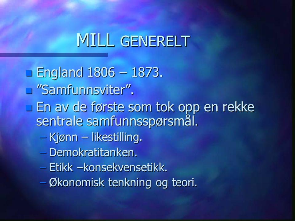 MILL GENERELT England 1806 – 1873. Samfunnsviter .