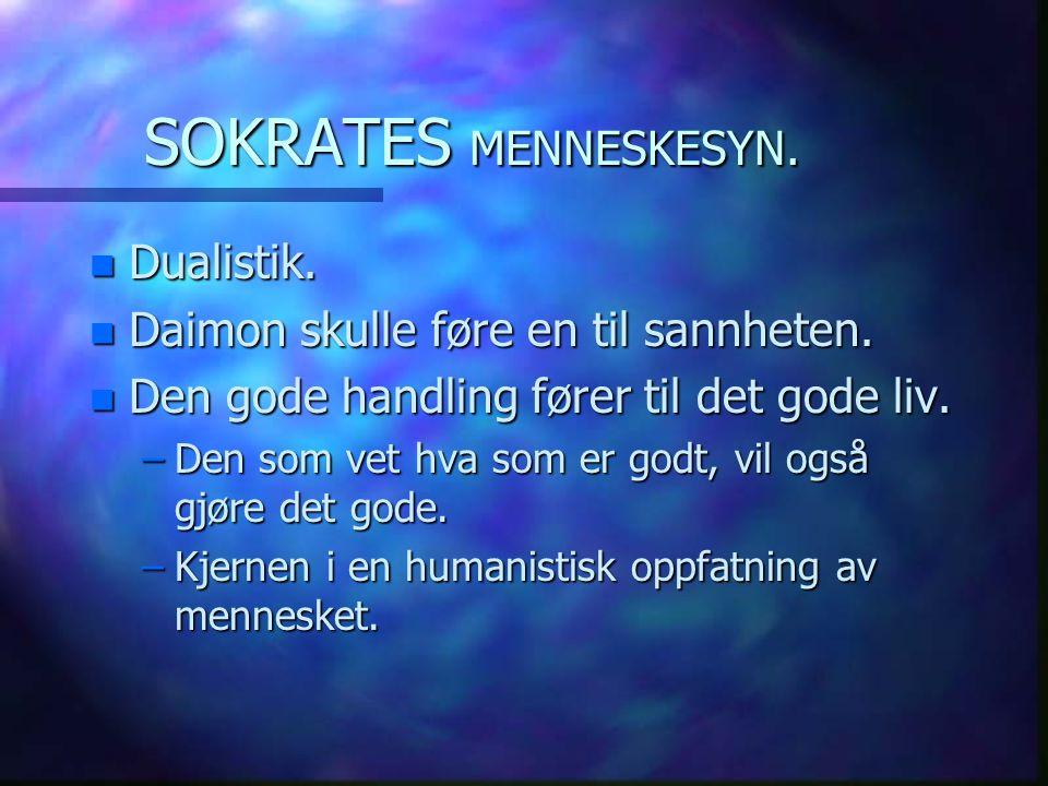 SOKRATES MENNESKESYN. Dualistik. Daimon skulle føre en til sannheten.