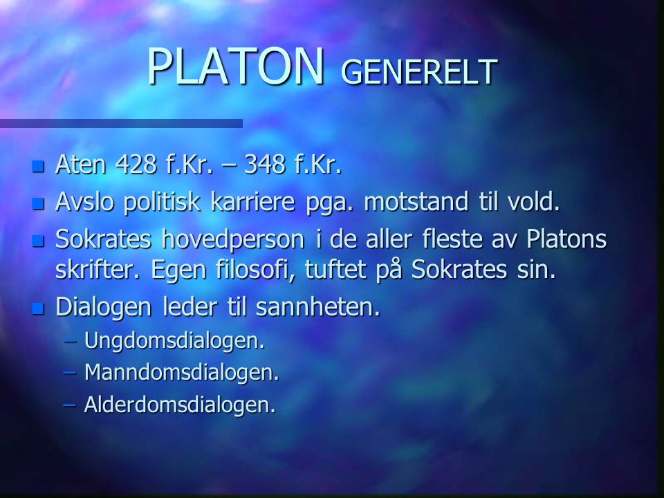 PLATON GENERELT Aten 428 f.Kr. – 348 f.Kr.