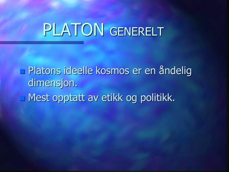 PLATON GENERELT Platons ideelle kosmos er en åndelig dimensjon.