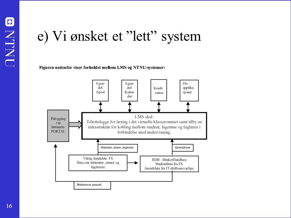 e) Vi ønsket et lett system