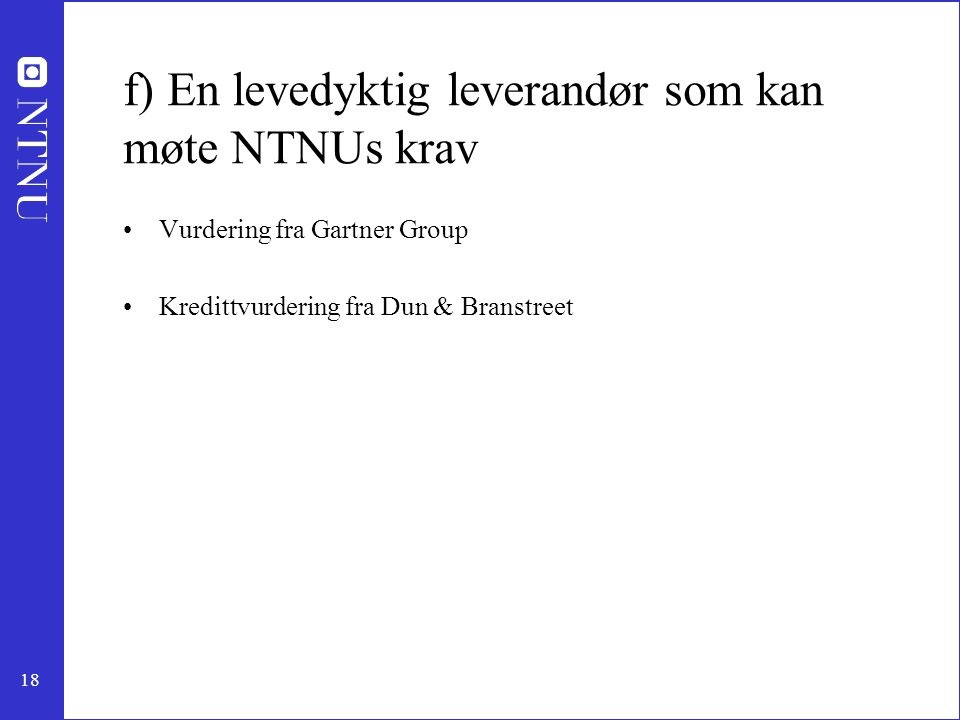 f) En levedyktig leverandør som kan møte NTNUs krav