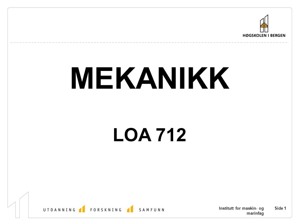 MEKANIKK LOA 712 Institutt for maskin- og marinfag