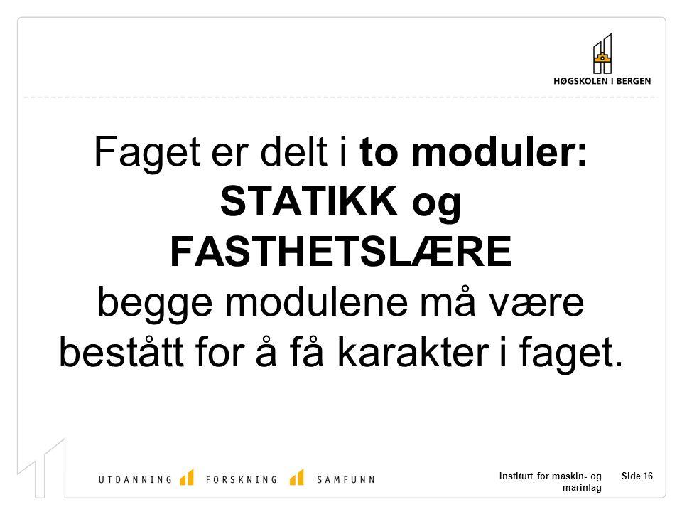 Faget er delt i to moduler: STATIKK og FASTHETSLÆRE begge modulene må være bestått for å få karakter i faget.