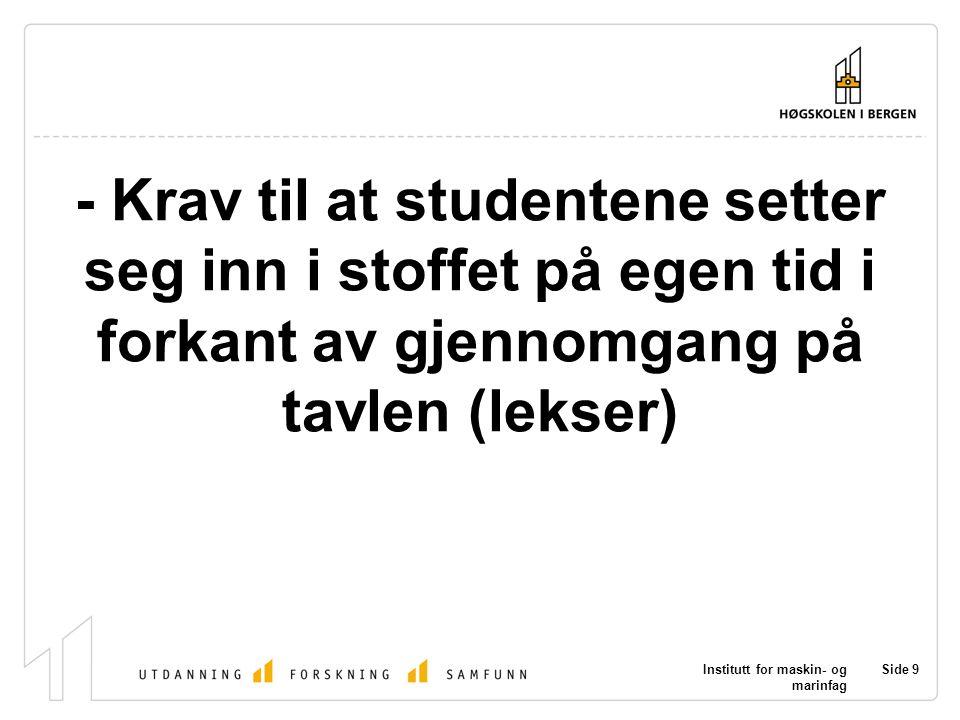 - Krav til at studentene setter seg inn i stoffet på egen tid i forkant av gjennomgang på tavlen (lekser)