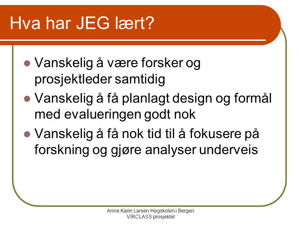 Anne Karin Larsen Høgskolen i Bergen VIRCLASS prosjektet