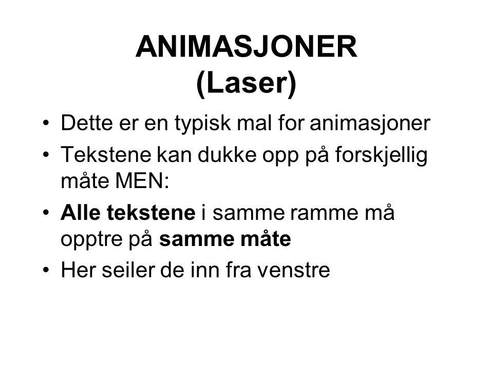 ANIMASJONER (Laser) Dette er en typisk mal for animasjoner