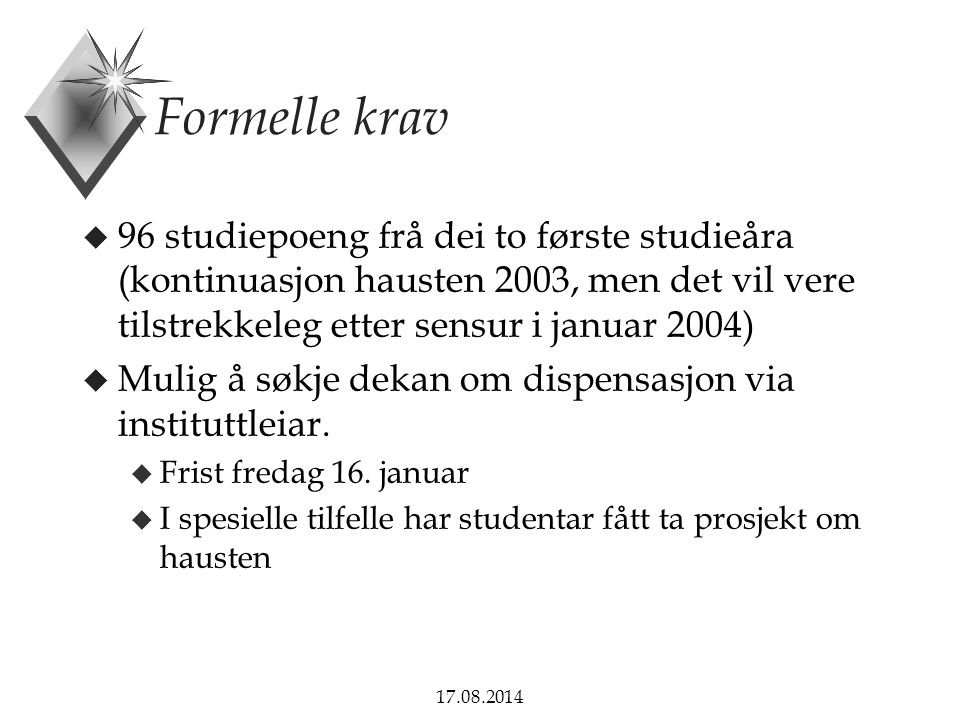 Formelle krav 96 studiepoeng frå dei to første studieåra (kontinuasjon hausten 2003, men det vil vere tilstrekkeleg etter sensur i januar 2004)