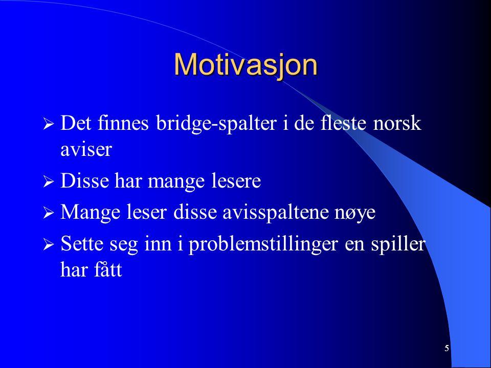Motivasjon Det finnes bridge-spalter i de fleste norsk aviser