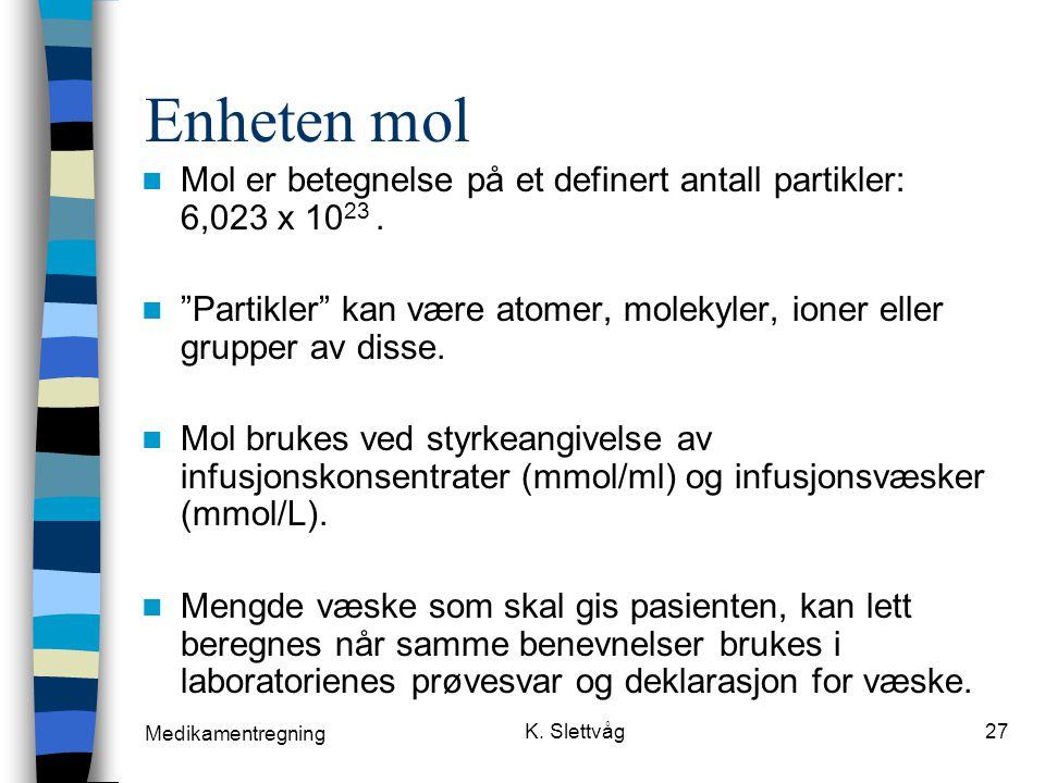 Enheten mol Mol er betegnelse på et definert antall partikler: 6,023 x 1023 .
