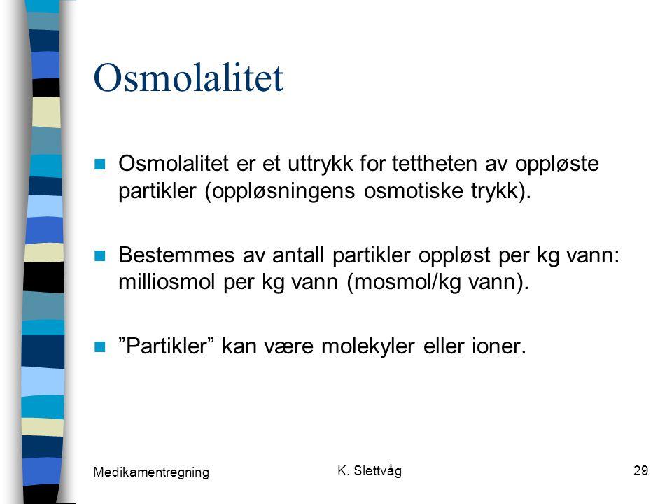 Osmolalitet Osmolalitet er et uttrykk for tettheten av oppløste partikler (oppløsningens osmotiske trykk).
