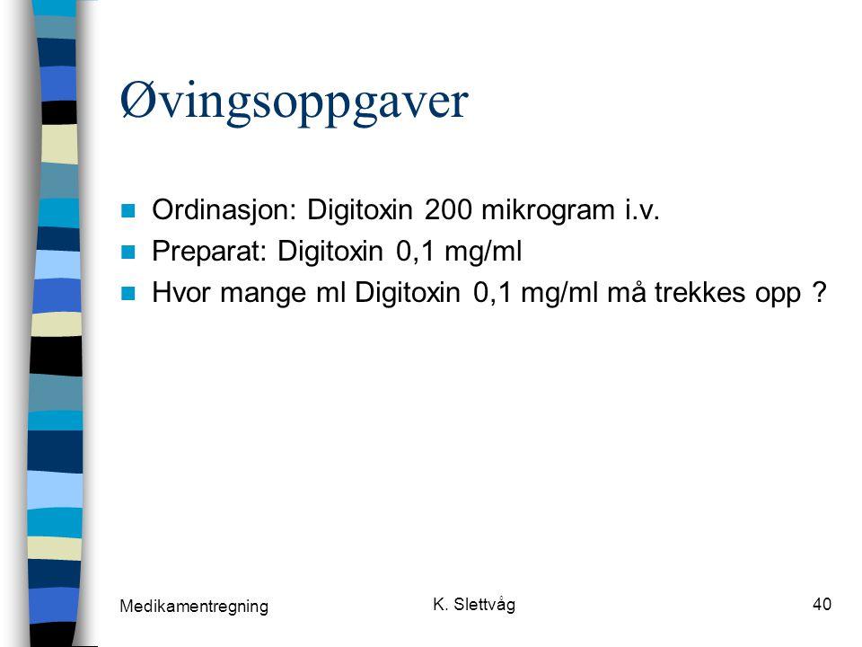 Øvingsoppgaver Ordinasjon: Digitoxin 200 mikrogram i.v.