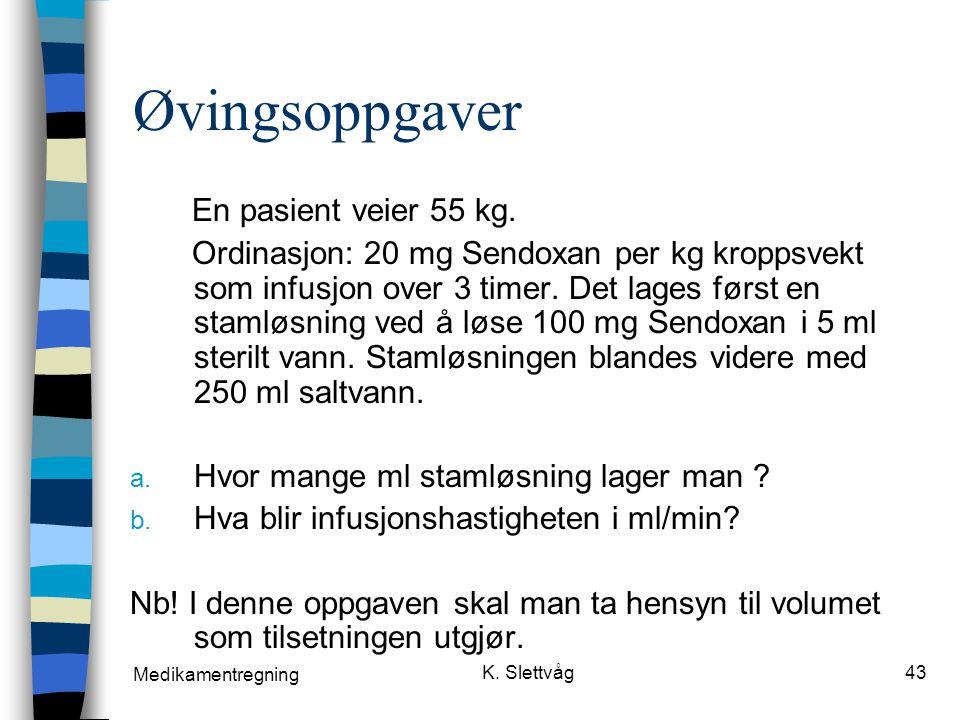 Øvingsoppgaver En pasient veier 55 kg.