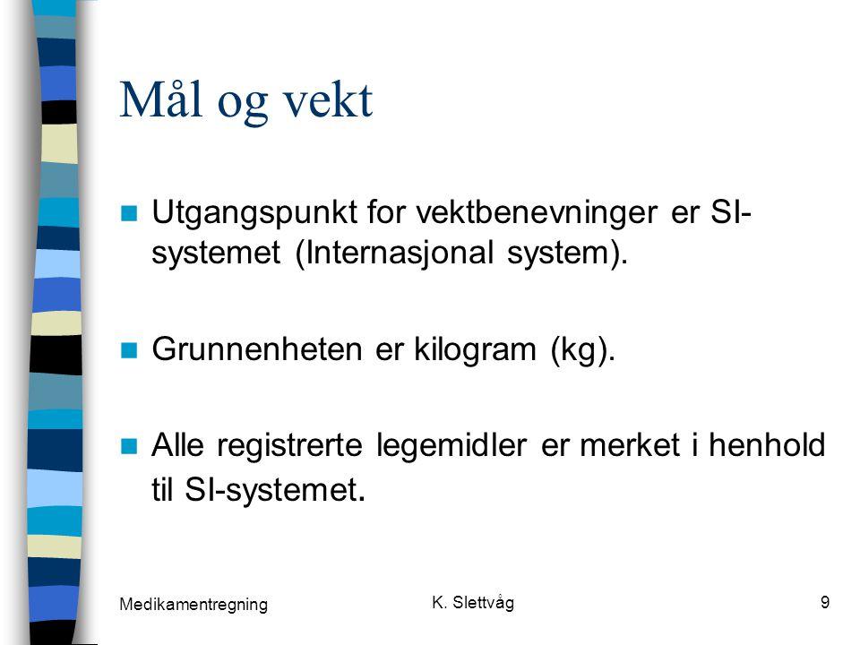 Mål og vekt Utgangspunkt for vektbenevninger er SI-systemet (Internasjonal system). Grunnenheten er kilogram (kg).