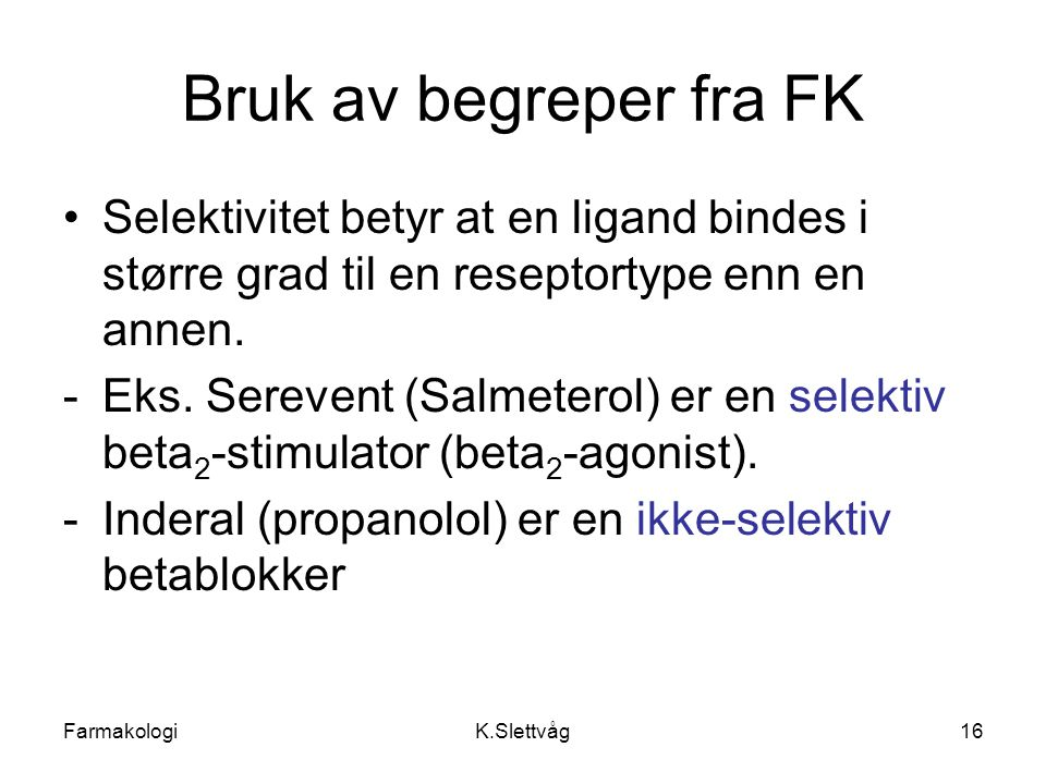 Bruk av begreper fra FK Selektivitet betyr at en ligand bindes i større grad til en reseptortype enn en annen.