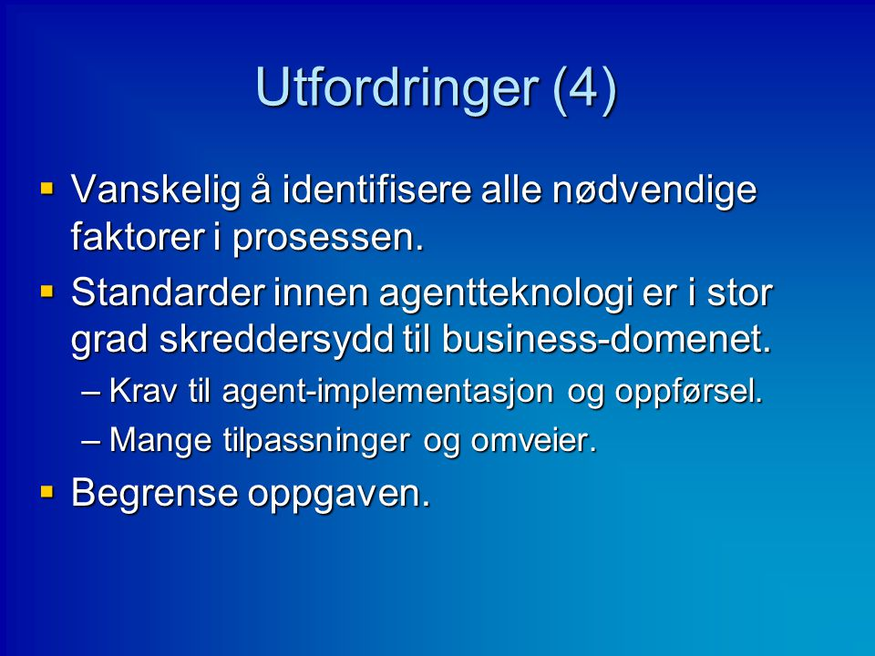 Utfordringer (4) Vanskelig å identifisere alle nødvendige faktorer i prosessen.