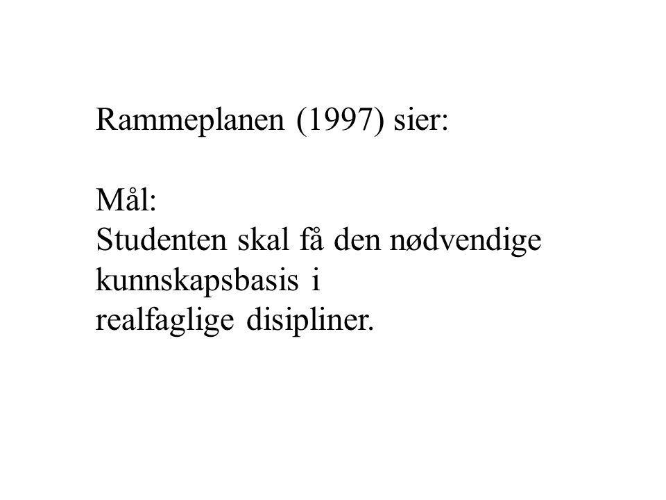 Rammeplanen (1997) sier: Mål: Studenten skal få den nødvendige.