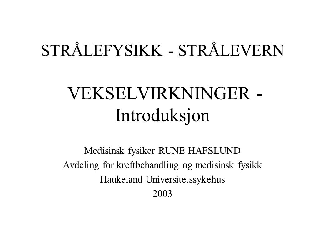 STRÅLEFYSIKK - STRÅLEVERN VEKSELVIRKNINGER - Introduksjon