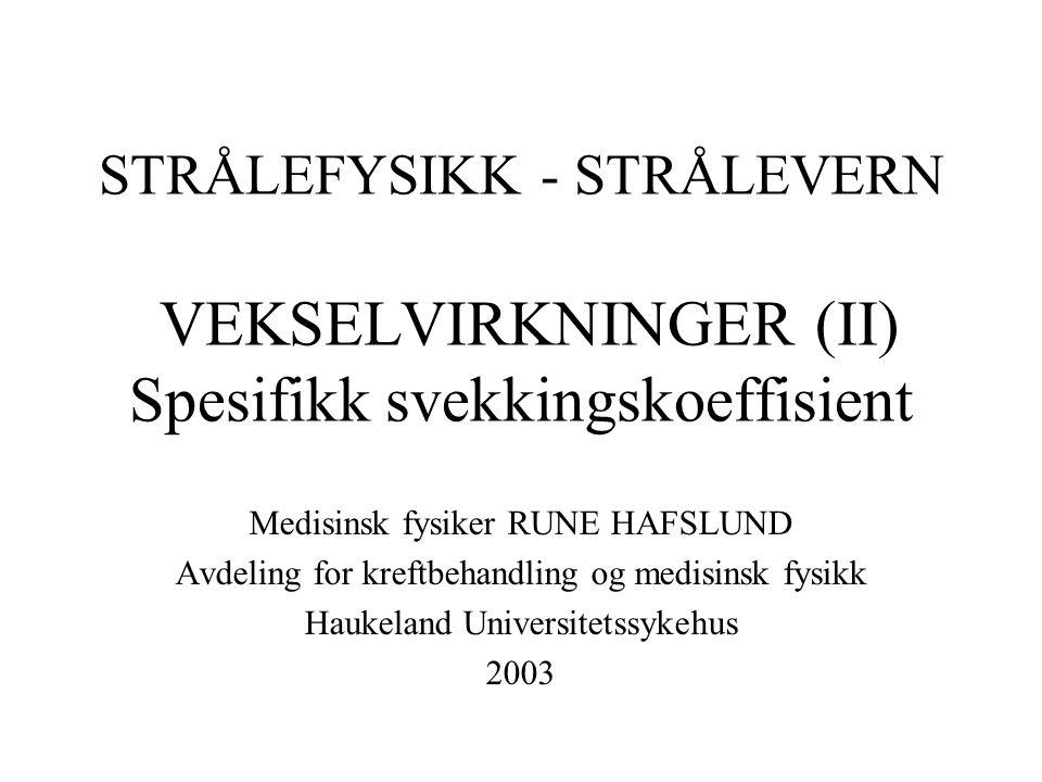 STRÅLEFYSIKK - STRÅLEVERN VEKSELVIRKNINGER (II) Spesifikk svekkingskoeffisient