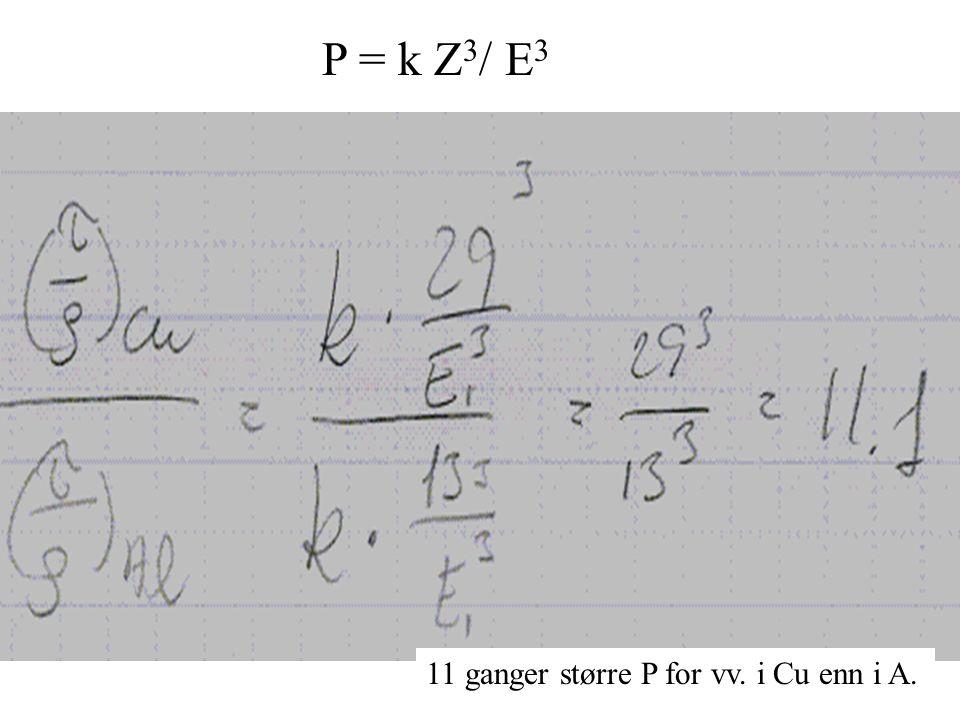 P = k Z3/ E3 11 ganger større P for vv. i Cu enn i A.