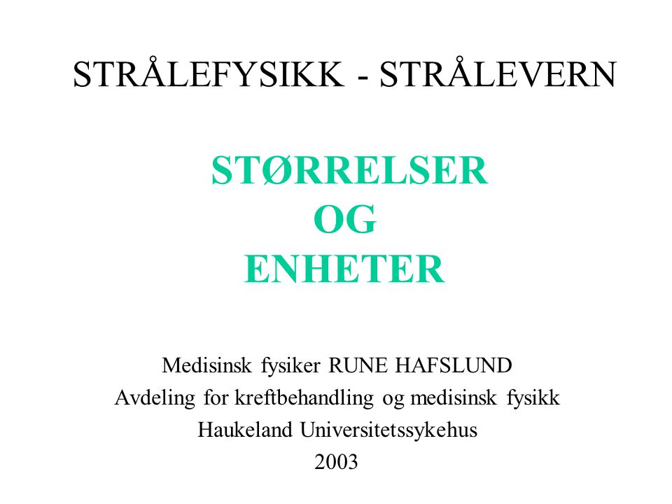 STRÅLEFYSIKK - STRÅLEVERN STØRRELSER OG ENHETER