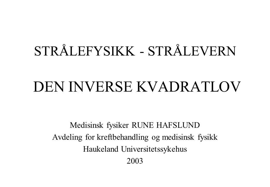 STRÅLEFYSIKK - STRÅLEVERN DEN INVERSE KVADRATLOV