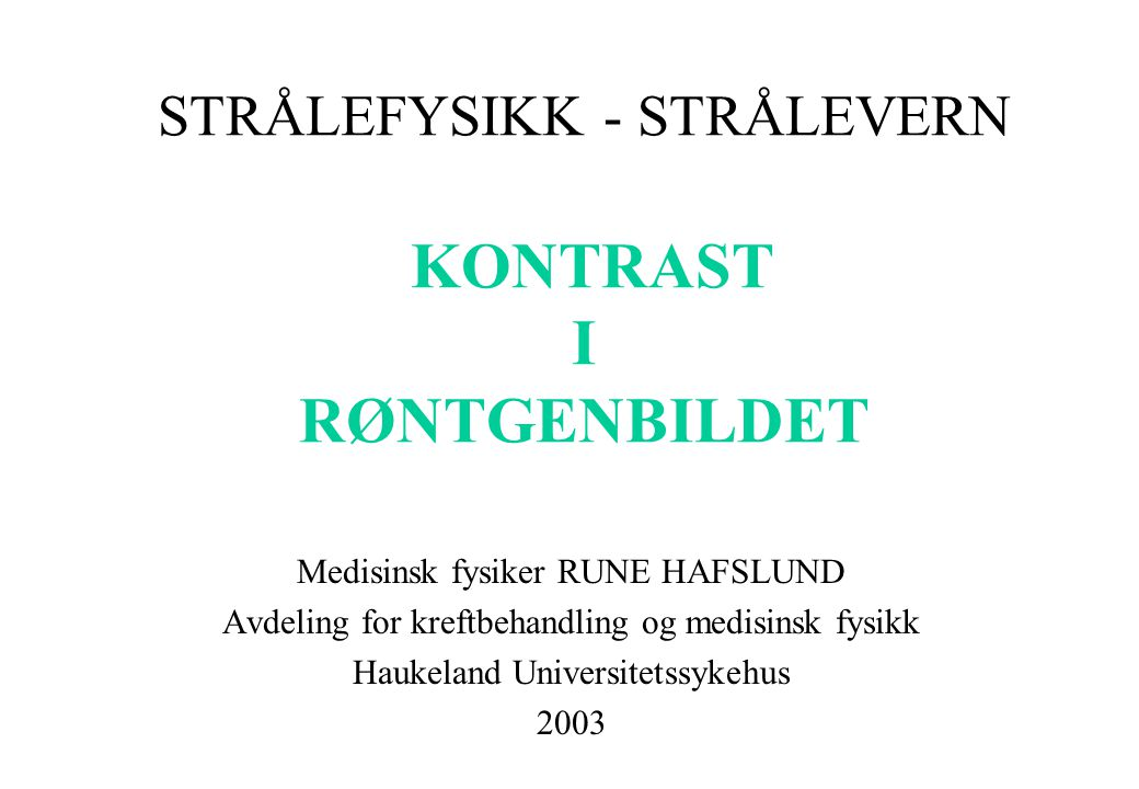 STRÅLEFYSIKK - STRÅLEVERN KONTRAST I RØNTGENBILDET