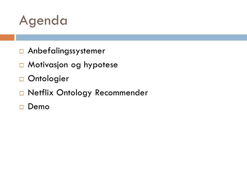 Agenda Anbefalingssystemer Motivasjon og hypotese Ontologier