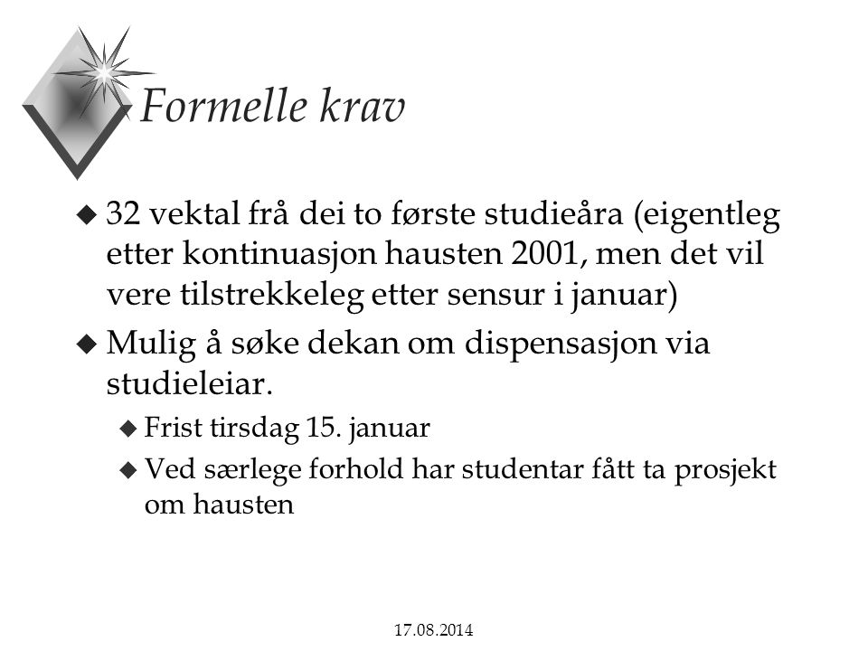 Formelle krav 32 vektal frå dei to første studieåra (eigentleg etter kontinuasjon hausten 2001, men det vil vere tilstrekkeleg etter sensur i januar)
