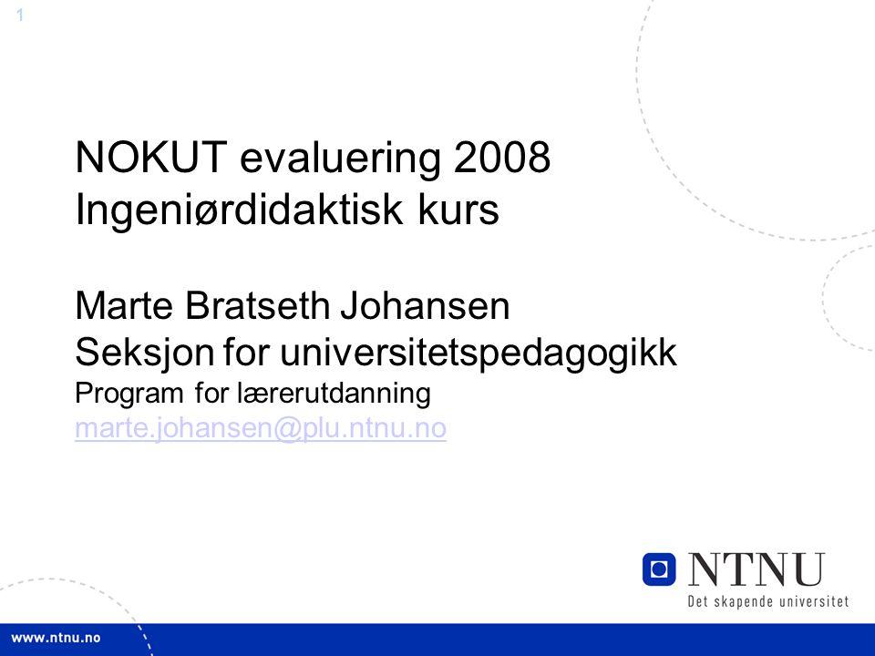 NOKUT evaluering 2008 Ingeniørdidaktisk kurs Marte Bratseth Johansen Seksjon for universitetspedagogikk Program for lærerutdanning marte.johansen@plu.ntnu.no