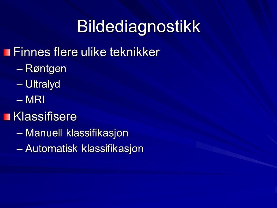 Bildediagnostikk Finnes flere ulike teknikker Klassifisere Røntgen