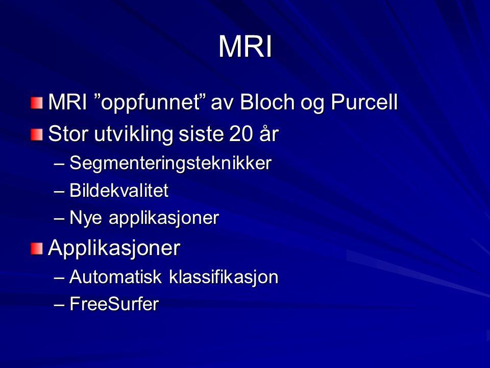 MRI MRI oppfunnet av Bloch og Purcell Stor utvikling siste 20 år