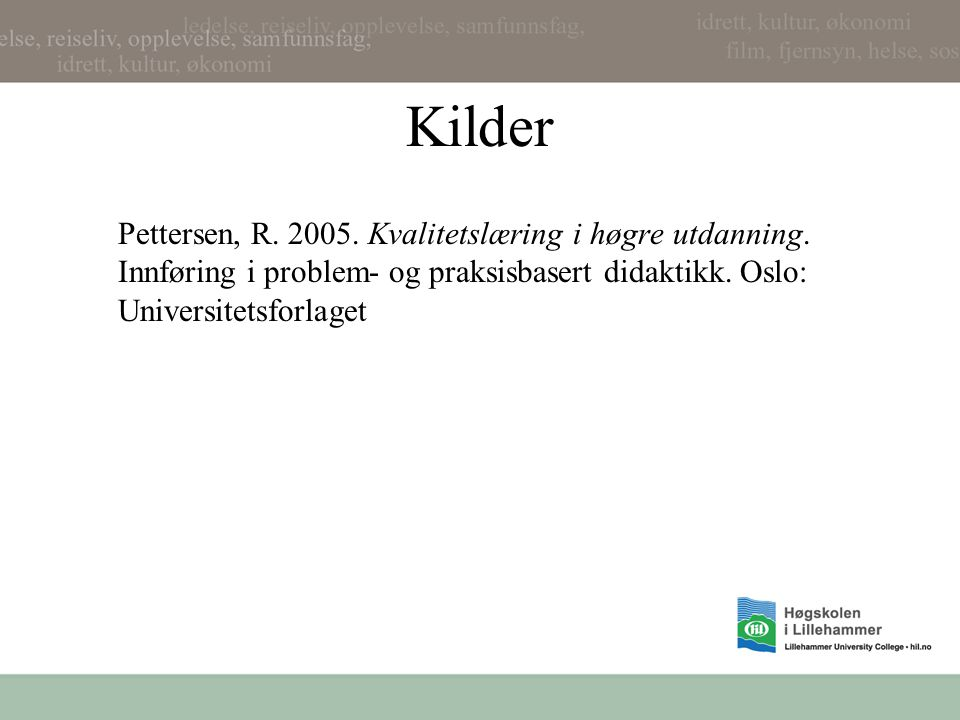 Kilder Pettersen, R. 2005. Kvalitetslæring i høgre utdanning.