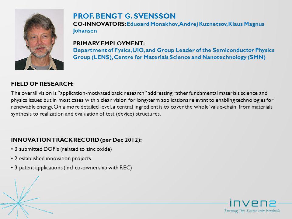PROF. BENGT G. SVENSSON CO-INNOVATORS: Eduoard Monakhov, Andrej Kuznetsov, Klaus Magnus Johansen. PRIMARY EMPLOYMENT: