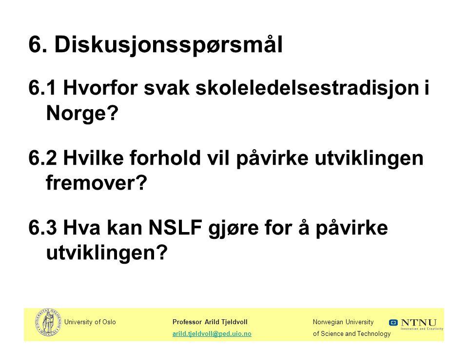6. Diskusjonsspørsmål 6.1 Hvorfor svak skoleledelsestradisjon i Norge