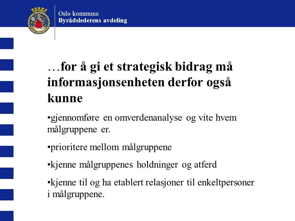 Oslo kommune Byrådslederens avdeling. …for å gi et strategisk bidrag må informasjonsenheten derfor også kunne.