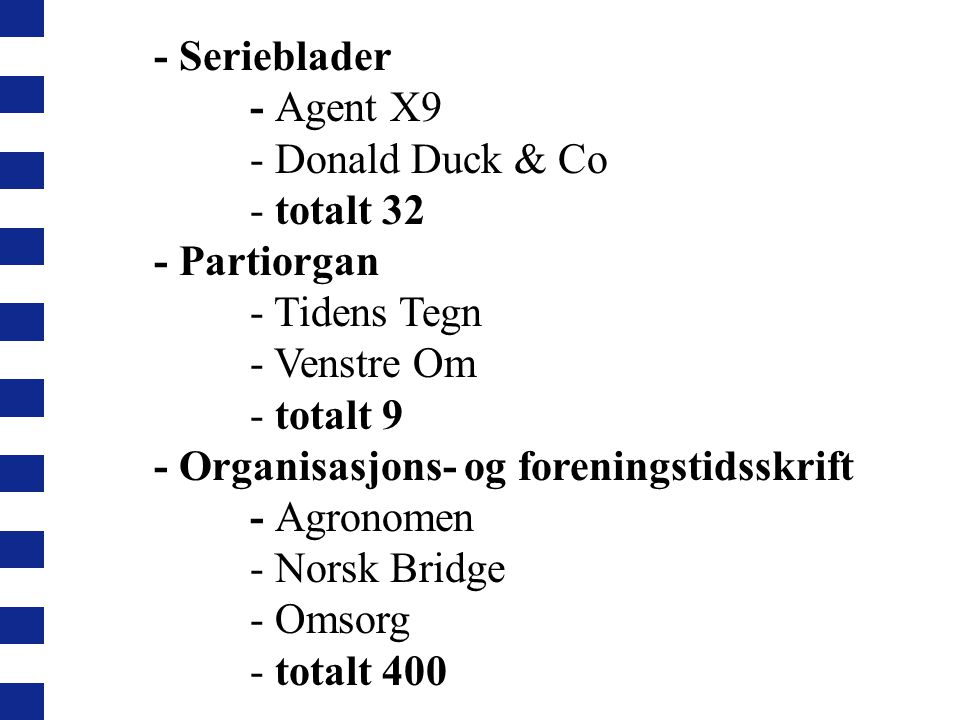 - Serieblader - Agent X9. - Donald Duck & Co. - totalt 32. - Partiorgan. - Tidens Tegn. - Venstre Om.