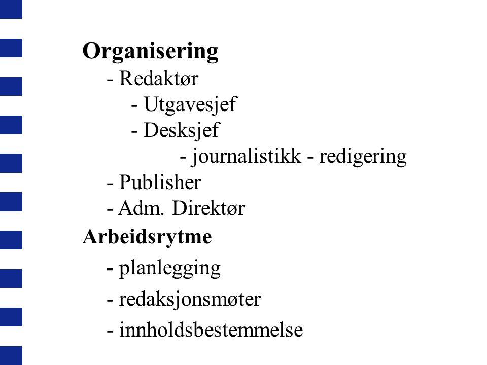 Organisering - Redaktør - Utgavesjef - Desksjef