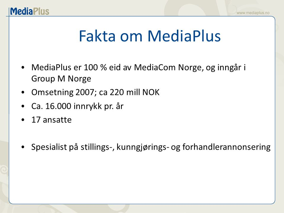 Fakta om MediaPlus MediaPlus er 100 % eid av MediaCom Norge, og inngår i Group M Norge. Omsetning 2007; ca 220 mill NOK.
