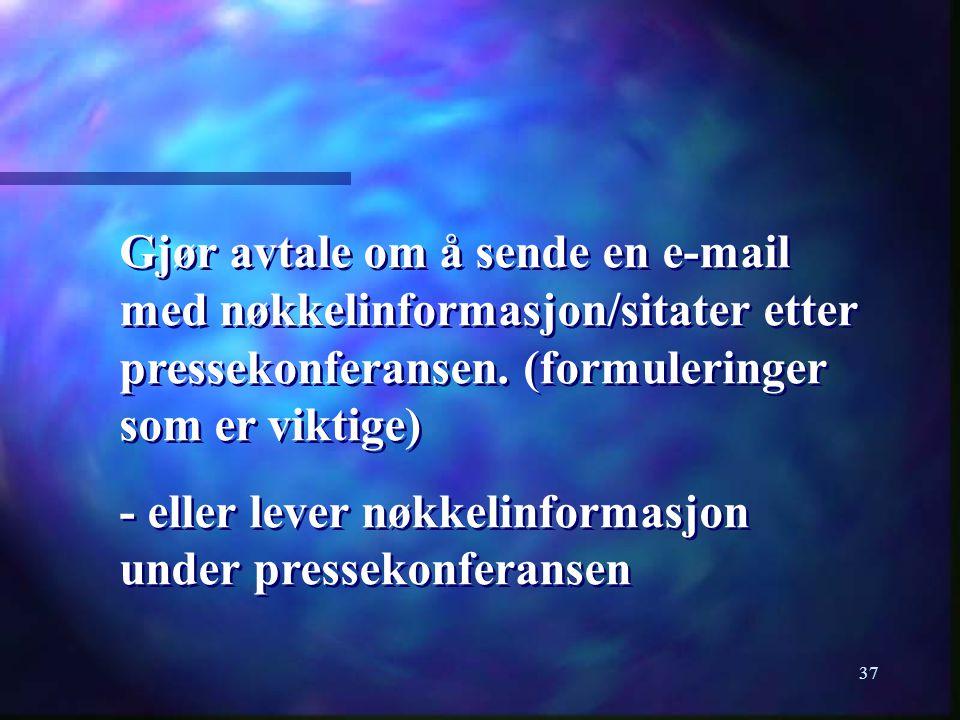 Gjør avtale om å sende en e-mail med nøkkelinformasjon/sitater etter pressekonferansen. (formuleringer som er viktige)