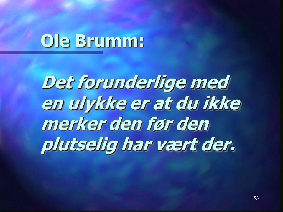 Ole Brumm: Det forunderlige med en ulykke er at du ikke merker den før den plutselig har vært der.