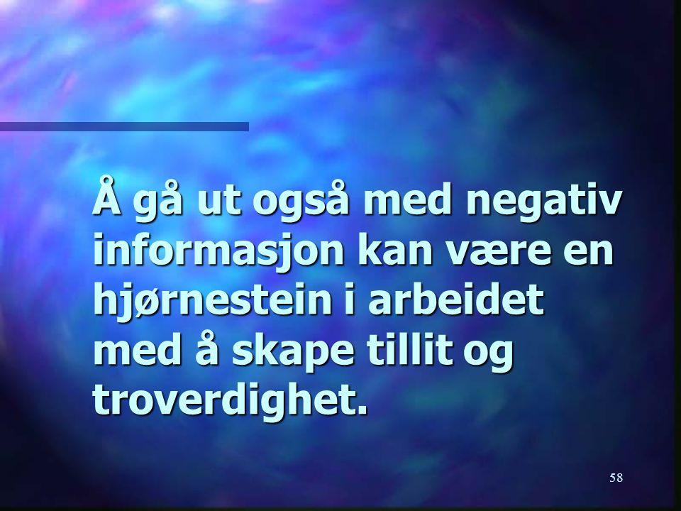 Å gå ut også med negativ informasjon kan være en hjørnestein i arbeidet med å skape tillit og troverdighet.