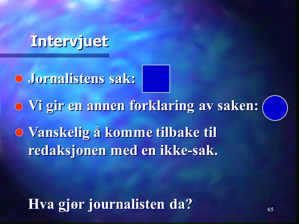 Intervjuet Jornalistens sak: Vi gir en annen forklaring av saken: Vanskelig å komme tilbake til redaksjonen med en ikke-sak.