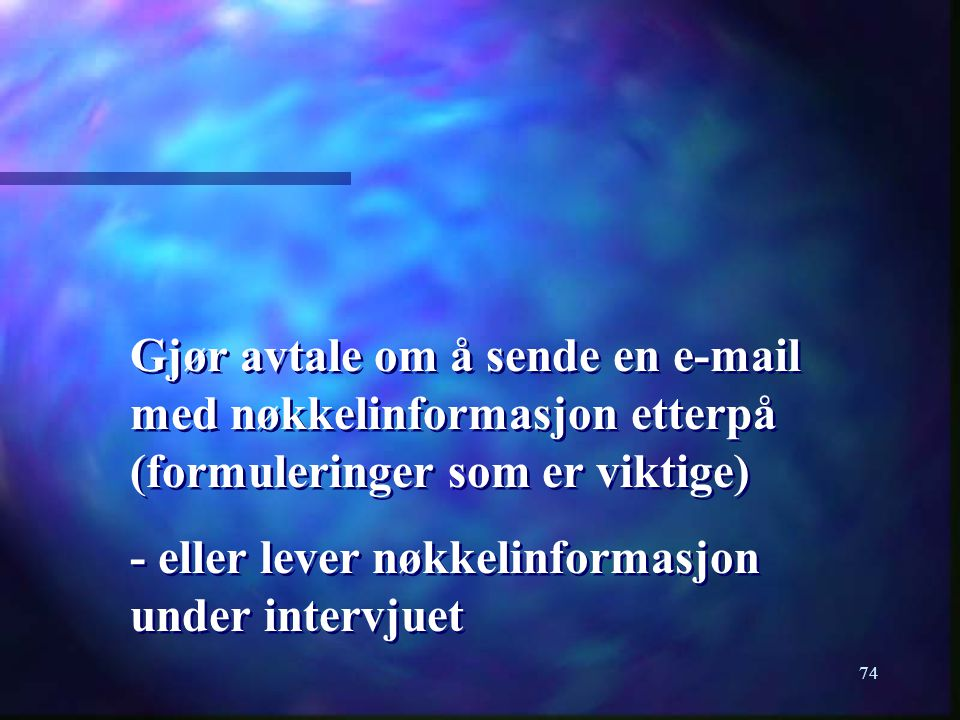 Gjør avtale om å sende en e-mail med nøkkelinformasjon etterpå (formuleringer som er viktige)