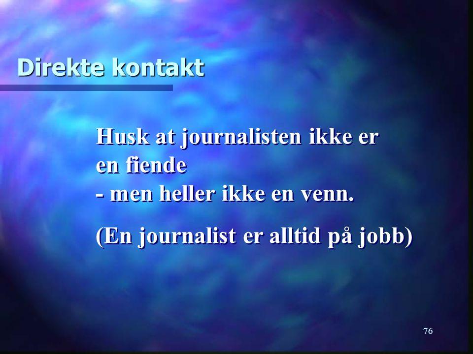 Direkte kontakt Husk at journalisten ikke er en fiende - men heller ikke en venn.